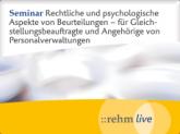 Rechtliche und psychologische Aspekte von Beurteilungen - für Gleichstellungsbeauftragte und Angehörige von Personalverwaltungen