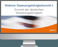 Webinar Staatsangehörigkeitsrecht I: Erwerb der deutschen Staatsangehörigkeit