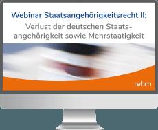 Webinar Staatsangehörigkeitsrecht II: Verlust der deutschen Staatsangehörigkeit sowie Mehrstaatigkeit