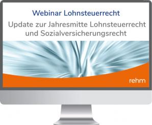 Webinar Lohnsteuerrecht: Update zur Jahresmitte Lohnsteuerrecht und Sozialversicherungsrecht