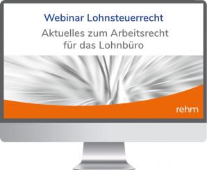 Webinar Lohnsteuerrecht: Aktuelles zum Arbeitsrecht für das Lohnbüro